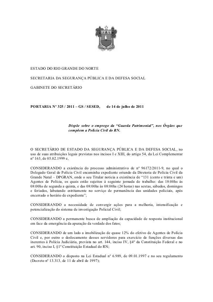 ESTADO DO RIO GRANDE DO NORTESECRETARIA DA SEGURANÇA PÚBLICA E DA DEFESA SOCIALGABINETE DO SECRETÁRIOPORTARIA Nº 325 / 201...