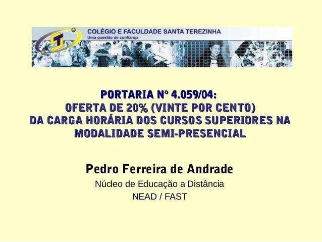 PORTARIA N° 4.059/04:      OFERTA DE 20% (VINTE POR CENTO)DA CARGA HORÁRIA DOS CURSOS SUPERIORES NA       MODALIDADE SEMI-...