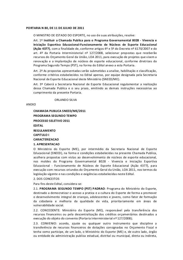 PORTARIA N 80, DE 11 DE JULHO DE 2011    O MINISTRO DE ESTADO DO ESPORTE, no uso de suas atribuições, resolve:    Art. 1º ...