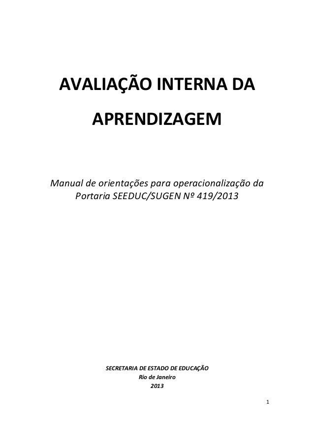 1 AVALIAÇÃO INTERNA DA APRENDIZAGEM Manual de orientações para operacionalização da Portaria SEEDUC/SUGEN Nº 419/2013 SECR...