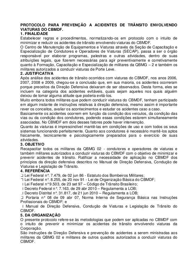 PROTOCOLO PARA PREVENÇÃO A ACIDENTES DE TRÂNSITO ENVOLVENDO VIATURAS DO CBMDF. 1. FINALIDADE Estabelecer regras e procedim...