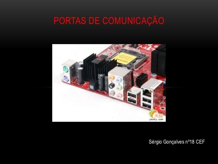 PORTAS DE COMUNICAÇÃO                  Sérgio Gonçalves nº18 CEF