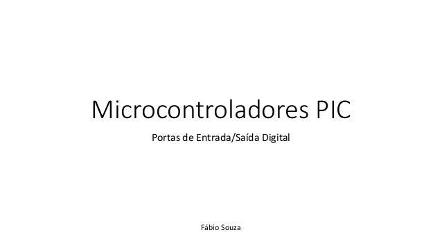 Microcontroladores PIC Portas de Entrada/Saída Digital  Fábio Souza