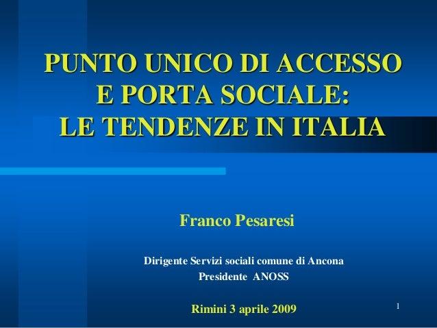 PUNTO UNICO DI ACCESSO E PORTA SOCIALE: LE TENDENZE IN ITALIA  Franco Pesaresi Dirigente Servizi sociali comune di Ancona ...