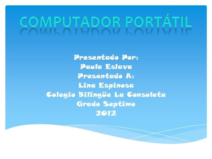 Presentado Por:         Paula Eslava        Presentado A:        Lina EspinosaColegio Bilingüe La Consolata        Grado S...