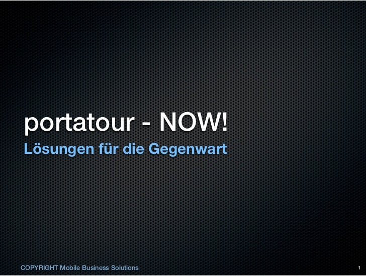 portatour - NOW!Lösungen für die GegenwartCOPYRIGHT Mobile Business Solutions   1