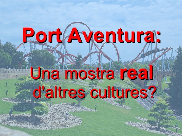 Port Aventura:Una mostra realdaltres cultures?      fh