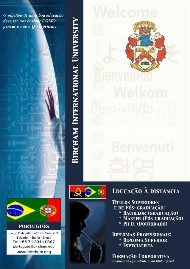 BirchamInternationalUniversity O objetivo de uma boa educação deve ser nos ensinar COMO pensar e não o QUE pensar. Educaçã...