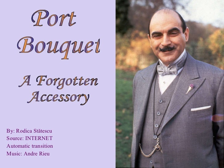 By: Rodica St ătescu Source: INTERNET Automatic transition Music: Andre Rieu Port Bouquet A Forgotten  Accessory