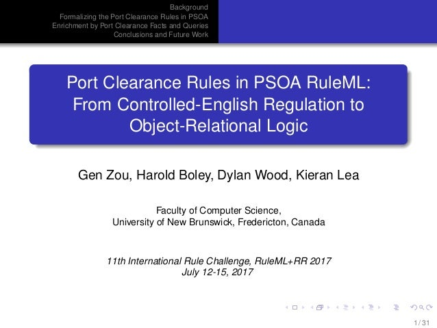 Background Formalizing the Port Clearance Rules in PSOA Enrichment by Port Clearance Facts and Queries Conclusions and Fut...