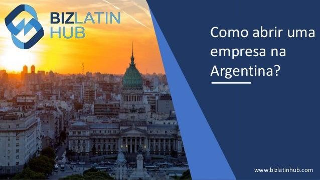 Como abrir uma empresa na Argentina? www.bizlatinhub.com