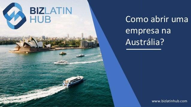Como abrir uma empresa na Austr�lia? www.bizlatinhub.com