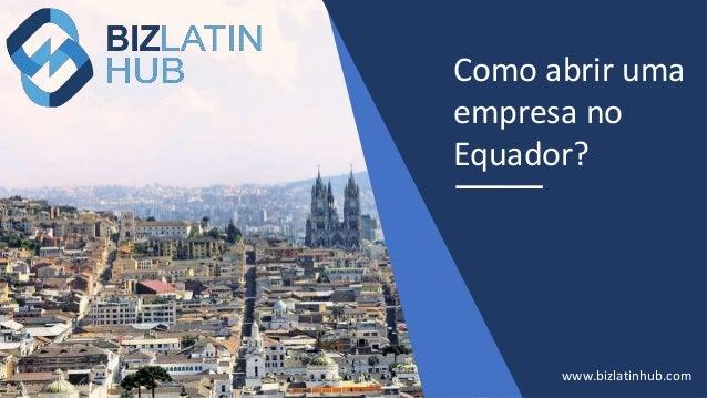 Como abrir uma empresa no Equador? www.bizlatinhub.com