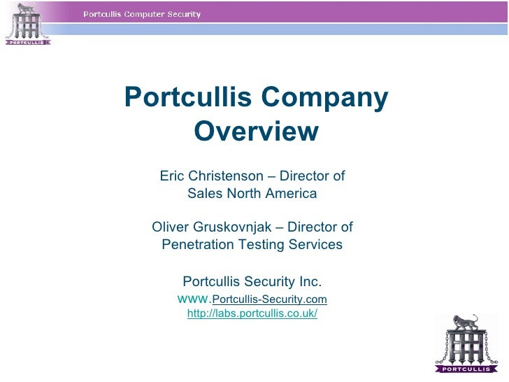 Portcullis Company     Overview  Eric Christenson – Director of       Sales North America Oliver Gruskovnjak – Director of...