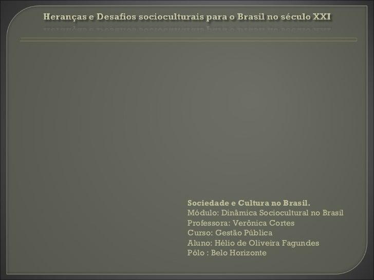 Sociedade e Cultura no Brasil. Módulo: Dinâmica Sociocultural no Brasil Professora:Verônica Cortes  Curso: Gestão Pública...