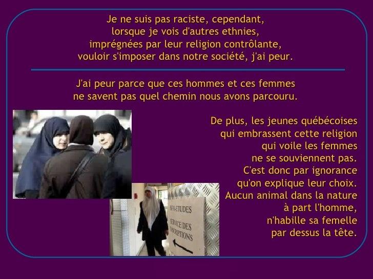 Je ne suis pas raciste, cependant, lorsque je vois d'autres ethnies, imprégnées par leur religion contrôlante, vouloir s'i...
