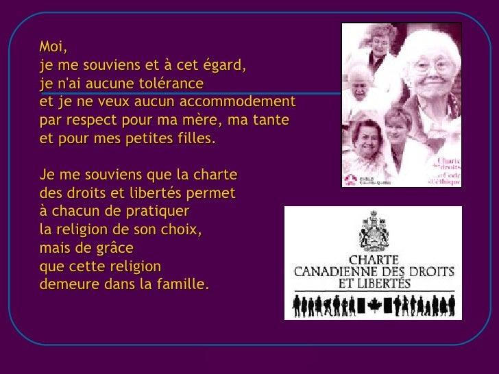 Moi, je me souviens et à cet égard, je n'ai aucune tolérance et je ne veux aucun accommodement par respect pour ma mère, m...