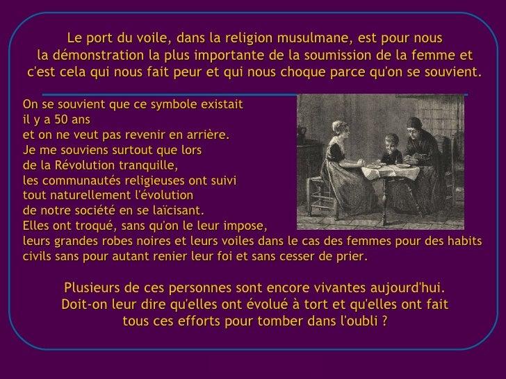 Le port du voile, dans la religion musulmane, est pour nous la démonstration la plus importante de la soumission de la fem...