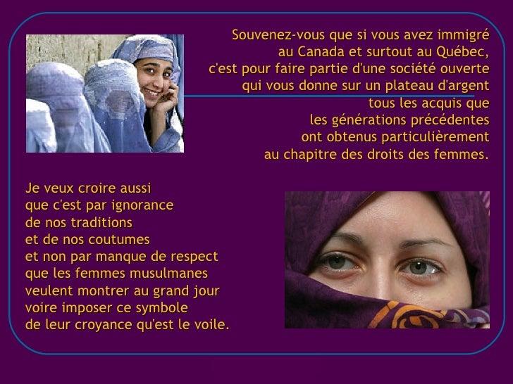 Souvenez-vous que si vous avez immigré au Canada et surtout au Québec, c'est pour faire partie d'une société ouverte qui v...