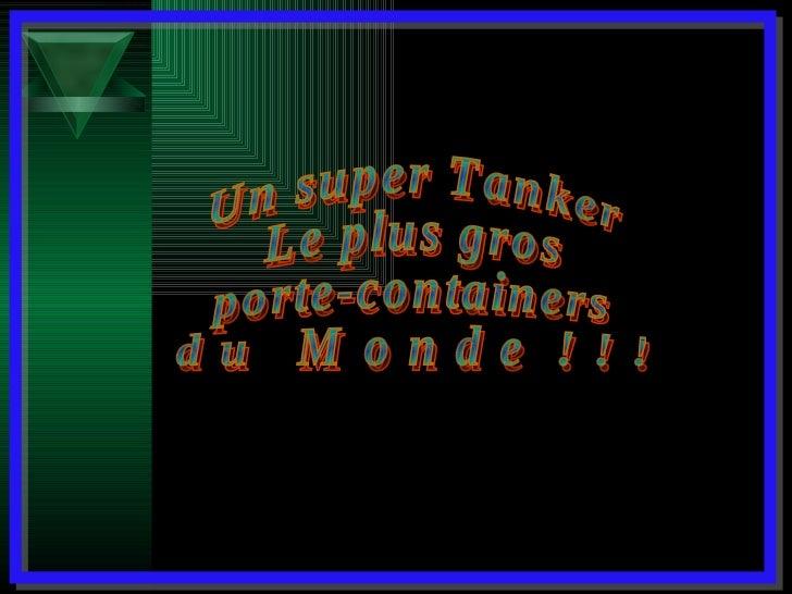 Un super Tanker Le plus gros porte-containers d u  M o n d e  ! ! !