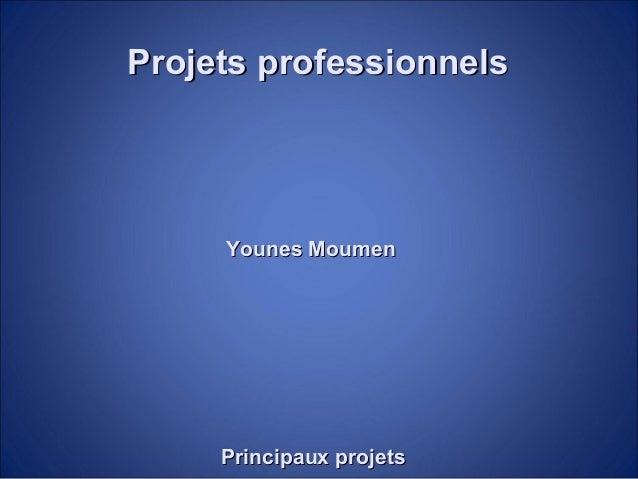 Projets professionnelsProjets professionnels Principaux projetsPrincipaux projets Younes MoumenYounes Moumen