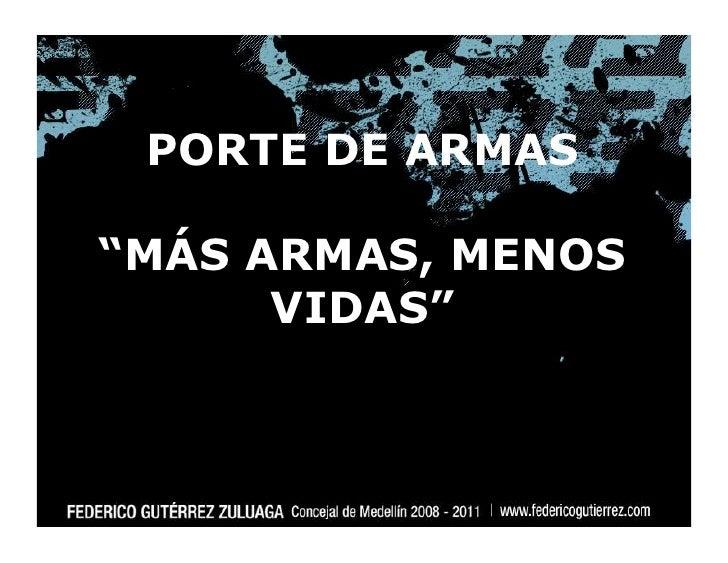 """PORTE DE ARMAS  """"MÁS ARMAS, MENOS       VIDAS"""""""