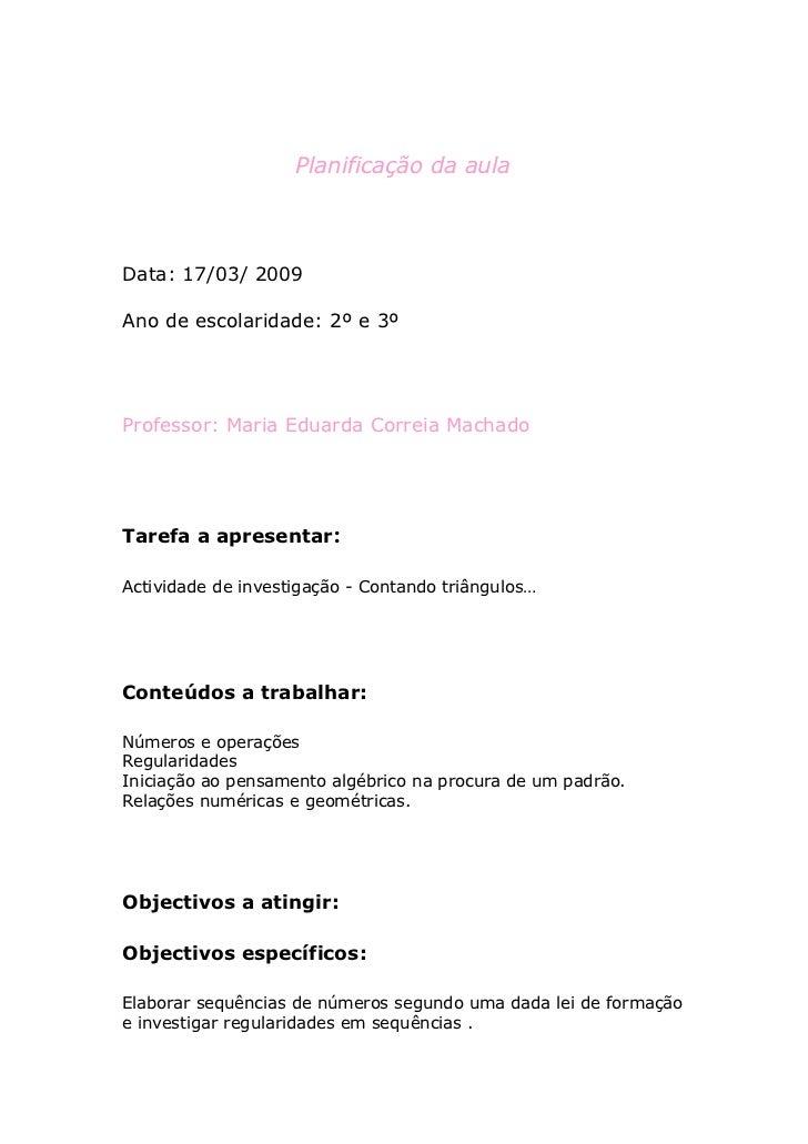 Planificação da aulaData: 17/03/ 2009Ano de escolaridade: 2º e 3ºProfessor: Maria Eduarda Correia MachadoTarefa a apresent...