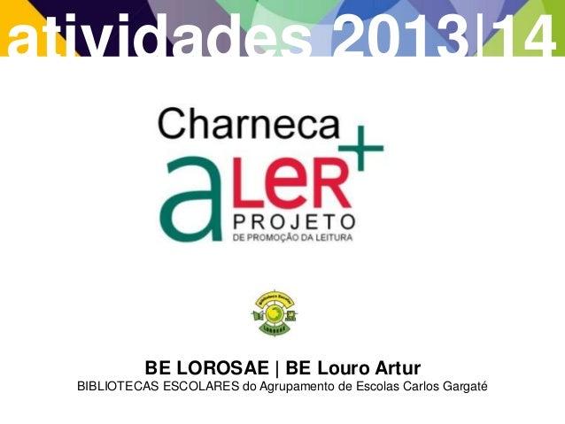 atividades 2013|14 BE LOROSAE | BE Louro Artur BIBLIOTECAS ESCOLARES do Agrupamento de Escolas Carlos Gargaté