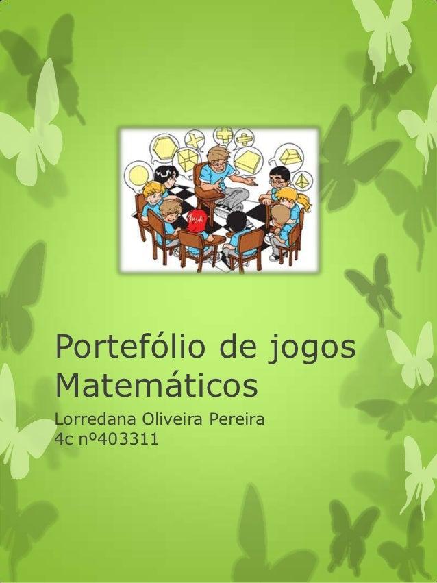 Portefólio de jogosMatemáticosLorredana Oliveira Pereira4c nº403311