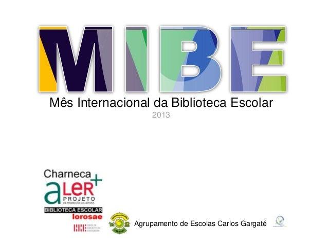 Mês Internacional da Biblioteca Escolar 2013  Agrupamento de Escolas Carlos Gargaté