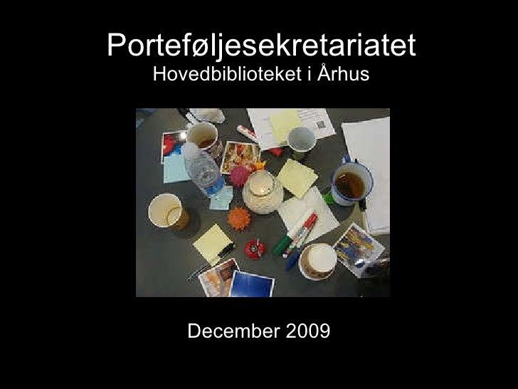 Porteføljesekretariatet Hovedbiblioteket i Århus <ul><li>December 2009 </li></ul>