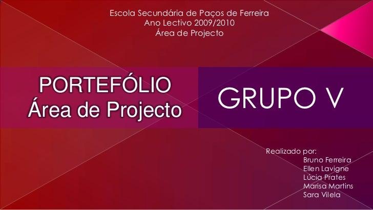 Escola Secundária de Paços de Ferreira                 Ano Lectivo 2009/2010                    Área de Projecto      PORT...