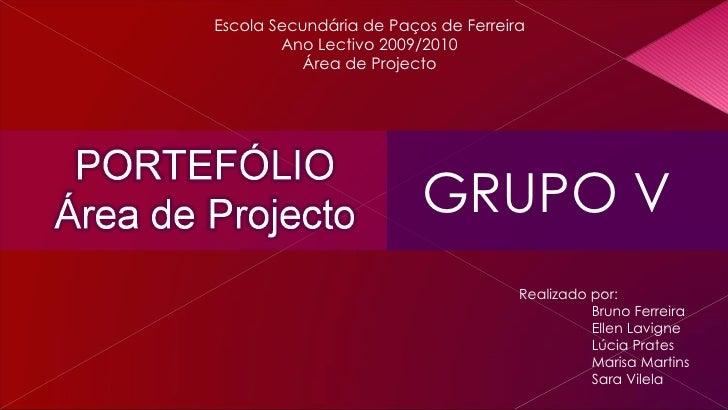 Escola Secundária de Paços de Ferreira Ano Lectivo 2009/2010 Área de Projecto Realizado por: Bruno Ferreira Ellen Lavigne ...