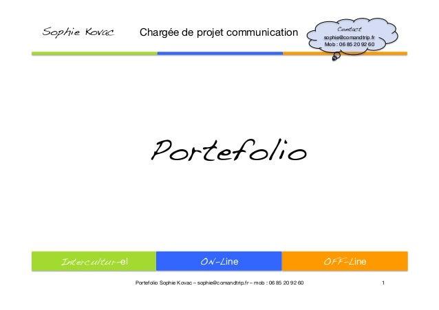 OFF-Line ON-Line Intercultur-el 1 Portefolio  Portefolio Sophie Kovac – sophie@comandtrip.fr – mob : 06 85 20 92 60 Contac...