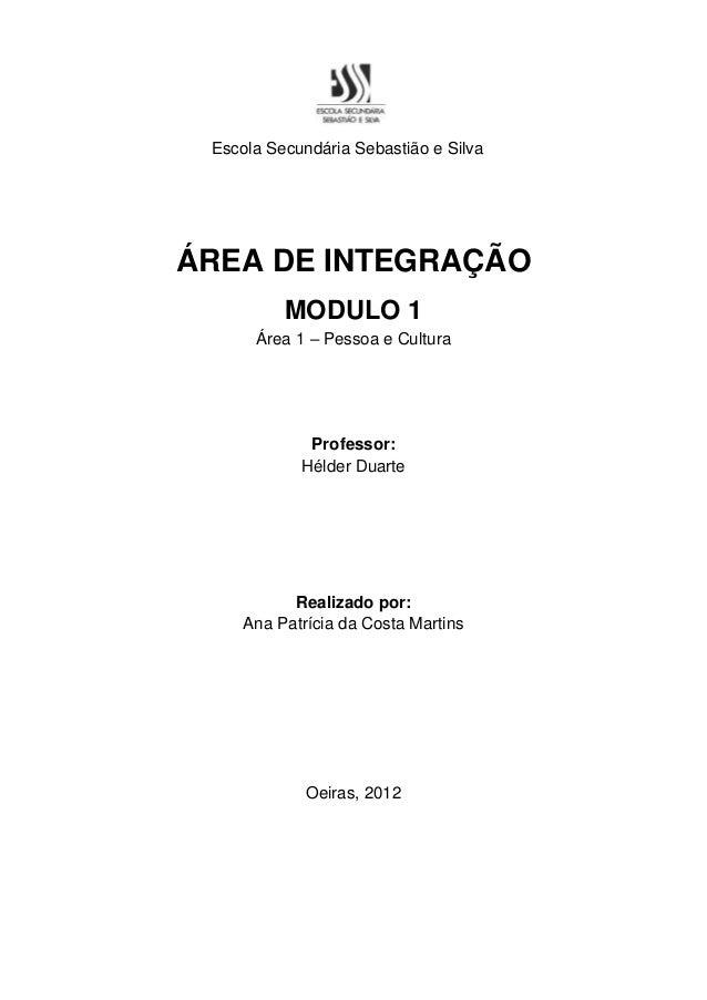Escola Secundária Sebastião e Silva  ÁREA DE INTEGRAÇÃO MODULO 1 Área 1 – Pessoa e Cultura  Professor: Hélder Duarte  Real...