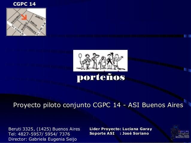 CGPC 14                              porteños  Proyecto piloto conjunto CGPC 14 - ASI Buenos AiresBeruti 3325, (1425) Buen...