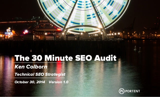 Portent, Inc.  Your Name  Presentation Name  Month XX, 20XX The 30 Minute SEO Audit  Ken Colborn  Technical SEO Strategist...