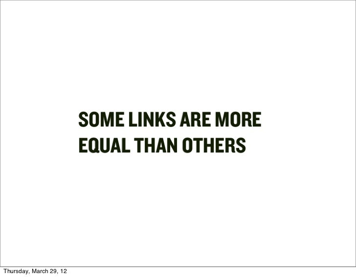 SOME LINKS ARE MORE                         EQUAL THAN OTHERSThursday, March 29, 12