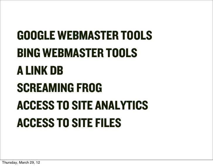 GOOGLE WEBMASTER TOOLS        BING WEBMASTER TOOLS        A LINK DB        SCREAMING FROG        ACCESS TO SITE ANALYTICS ...