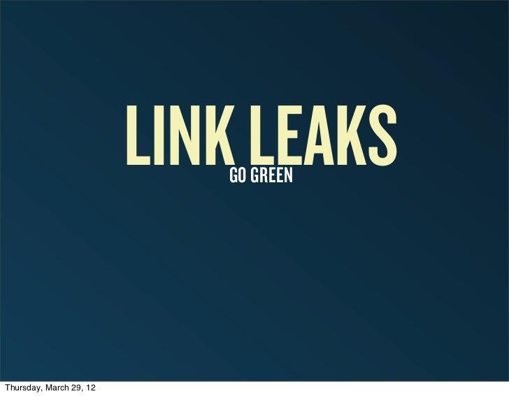 LINK LEAKS                            GO GREENThursday, March 29, 12