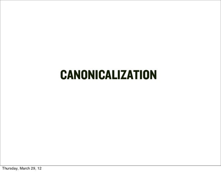 CANONICALIZATIONThursday, March 29, 12