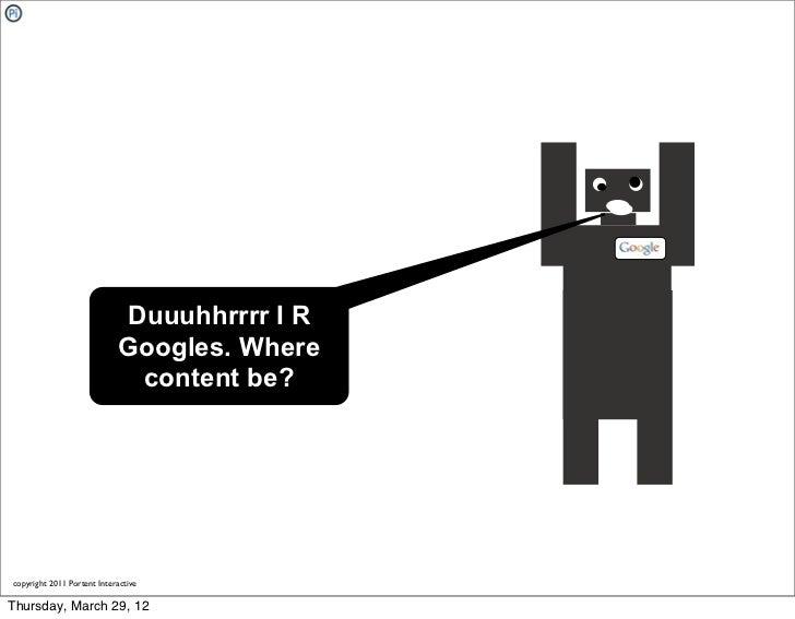 Duuuhhrrrr I R                             Googles. Where                              content be?copyright 2011 Portent I...