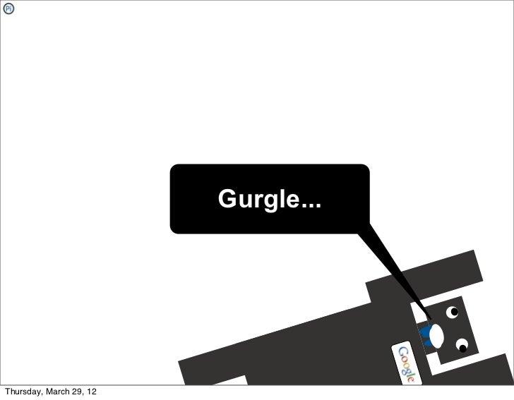 Gurgle...Thursday, March 29, 12