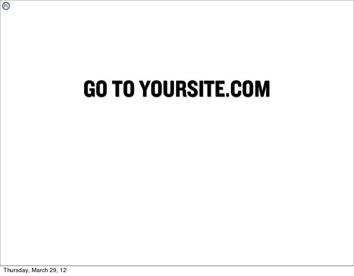 GO TO YOURSITE.COMThursday, March 29, 12