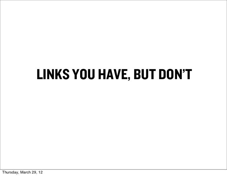 LINKS YOU HAVE, BUT DON'TThursday, March 29, 12