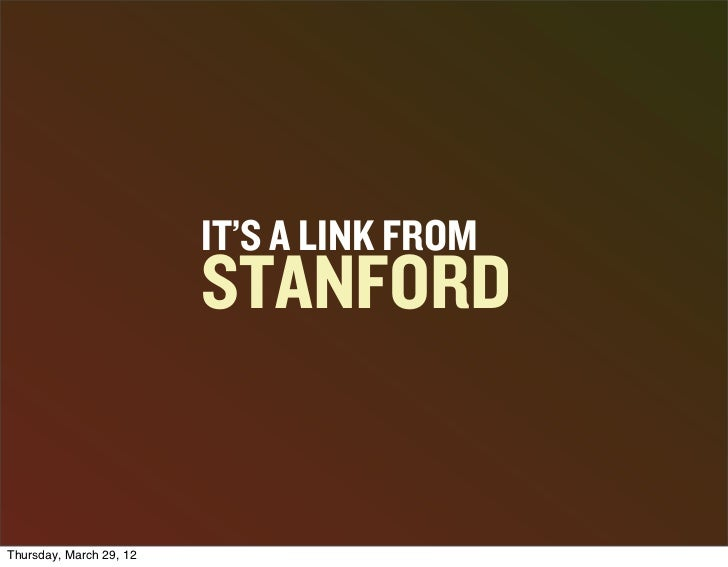 IT'S A LINK FROM                         STANFORDThursday, March 29, 12