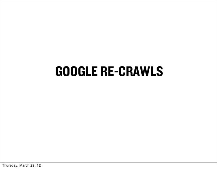 GOOGLE RE-CRAWLSThursday, March 29, 12