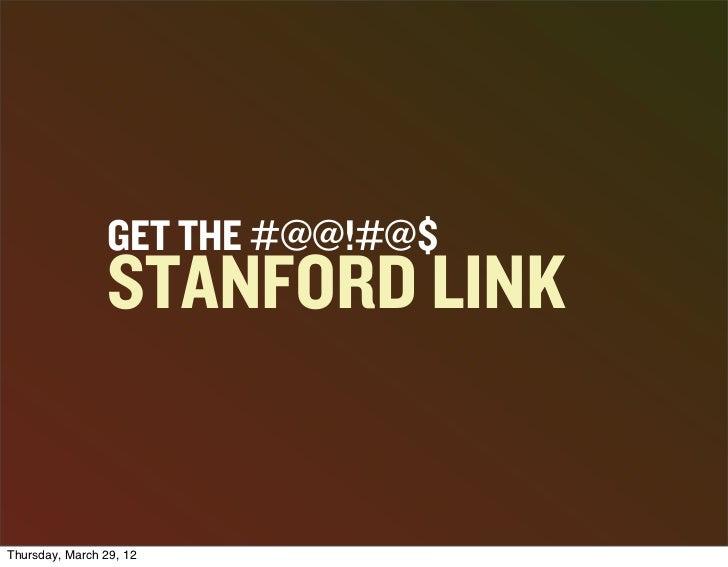 GET THE #@@!#@$                 STANFORD LINKThursday, March 29, 12