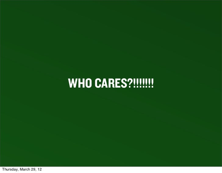 WHO CARES?!!!!!!!Thursday, March 29, 12