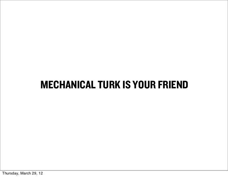 MECHANICAL TURK IS YOUR FRIENDThursday, March 29, 12